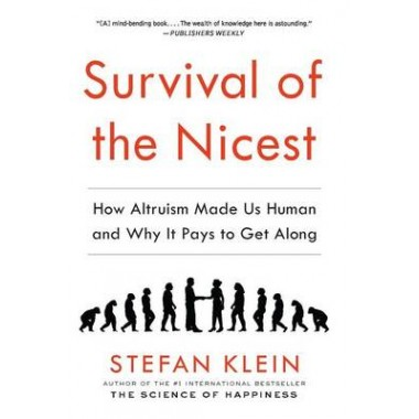 Survival of the Nicest :How Altruism Made Us Human and Why It Pays to Get Along