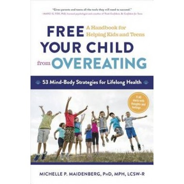 Free Your Child from Overeating :A Handbook for Helping Kids and Teens