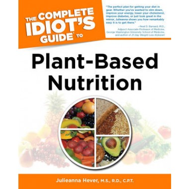 Complete Idiot's Guide to Plant-Based Nutrition