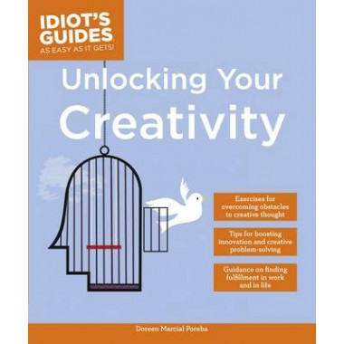 Idiot's Guides: Unlocking Your Creativity
