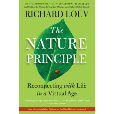 The Nature Principle :Reconnecting with Life in a Virtual Age