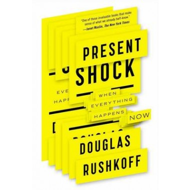 Present Shock :When Everything Happens Now
