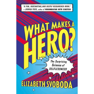 What Makes a Hero? :The Surprising Science of Selflessness