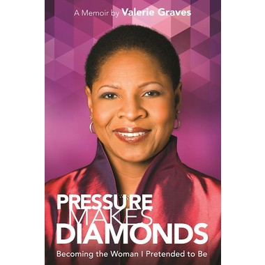 Pressure Makes Diamonds: Becoming The Woman I Pretended To Be :A Memoir