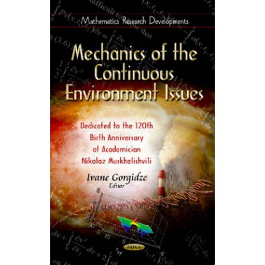 Mechanics of the Continuous Environment Issues :Dedicated to the 120th Birth Anniversary of Academician Nikoloz Muskhelishvili