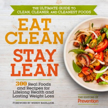 Eat Clean, Stay Lean :Simple and Surprising Food Choices for Lifelong Health and Lasting Weight Loss