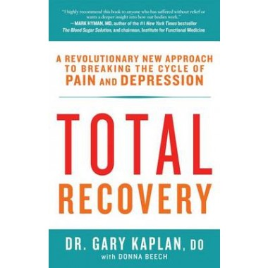 Total Recovery :Breaking the Cycle of Chronic Pain and Depression