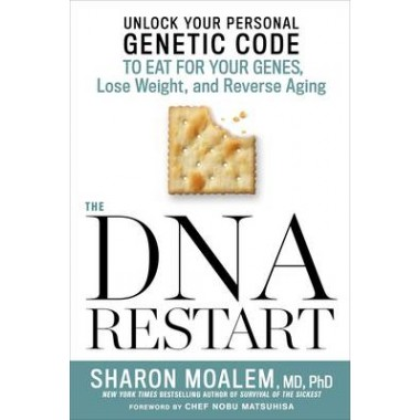 The DNA Restart :Unlock Your Personal Genetic Code to Eat for Your Genes, Lose Weight, and Reverse Aging