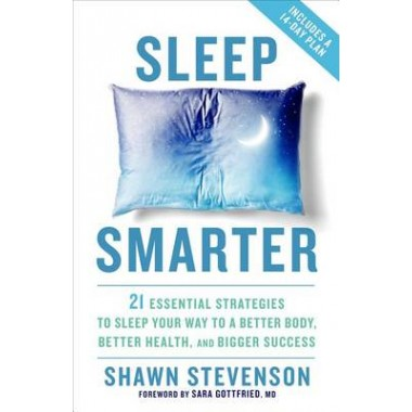 Sleep Smarter :21 Essential Strategies to Sleep Your Way to a Better Body, Better Health, and Bigger Success