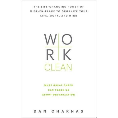 Work Clean :The Life-Changing Power of Mise-En-Place to Organize Your Life, Work, and Mind