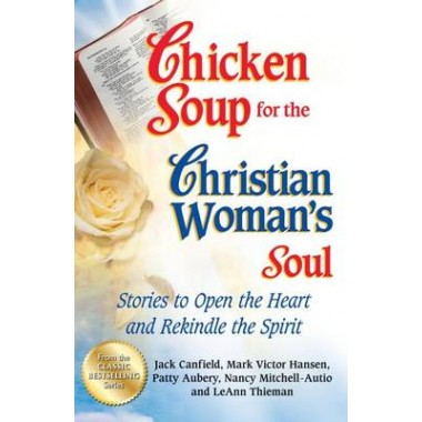Chicken Soup for the Christian Woman's Soul :Stories to Open the Heart and Rekindle the Spirit