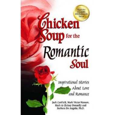 Chicken Soup for the Romantic Soul :Inspirational Stories about Love and Romance