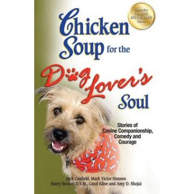 Chicken Soup for the Dog Lovers Soul :Stories of Canine Companionship, Comedy and Courage