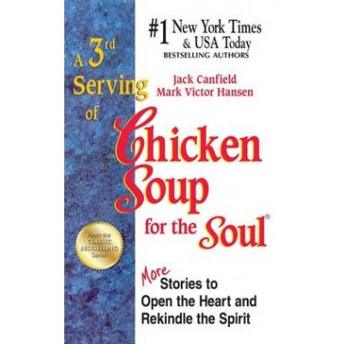 A 3rd Serving of Chicken Soup for the Soul :101 More Stories to Open the Heart and Rekindle the Spirit