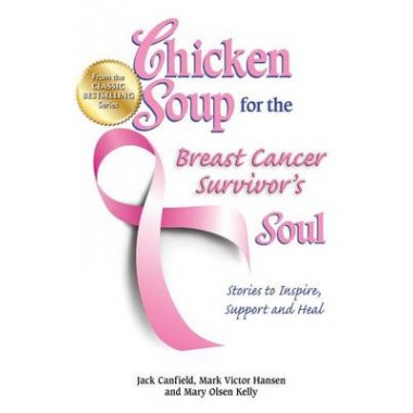 Chicken Soup for the Breast Cancer Survivors Soul :Stories to Inspire, Support and Heal