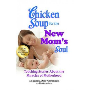 Chicken Soup for the New Mom's Soul :Touching Stories about the Miracles of Motherhood
