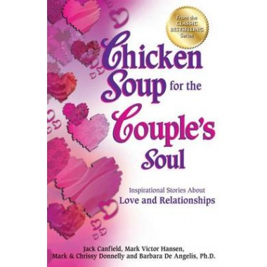 Chicken Soup for the Couple's Soul :Inspirational Stories about Love and Relationships