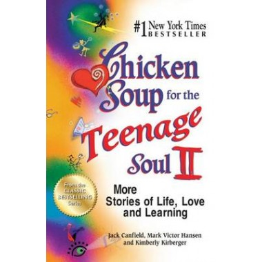 Chicken Soup for the Teenage Soul II :More Stories of Life, Love and Learning