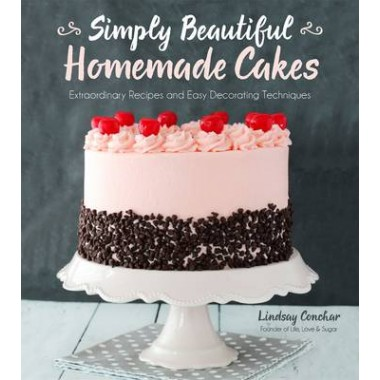 Simply Beautiful Homemade Cakes :Extraordinary Recipes and Easy Decorating Techniques