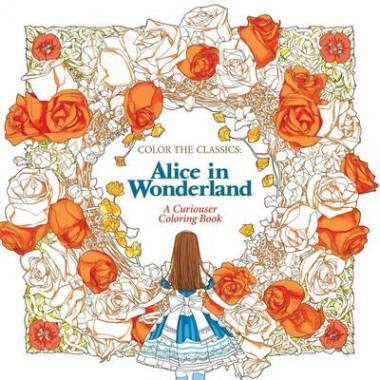 Color the Classics: Alice in Wonderland :A Curiouser Coloring Book