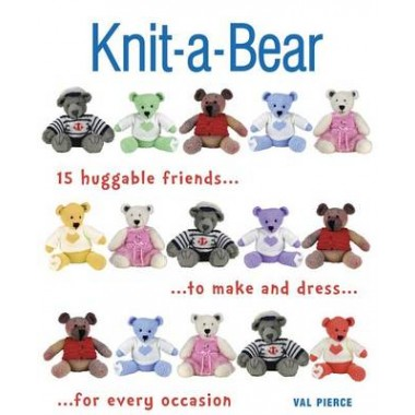 Knit-A-Bear :15 Huggable Friends to Make and Dress for Every Occasion