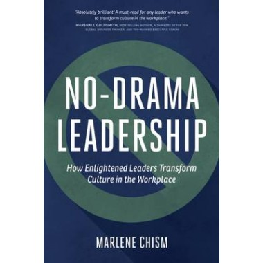 No-Drama Leadership :How Enlightened Leaders Transform Culture in the Workplace