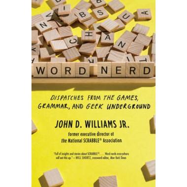Word Nerd :Dispatches from the Games, Grammar, and Geek Underground