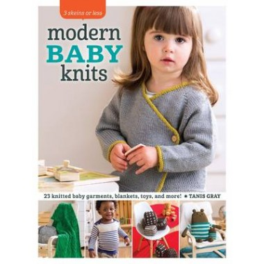 Modern Baby Knits :23 Knitted Baby Garments, Blankets, Toys, and More!