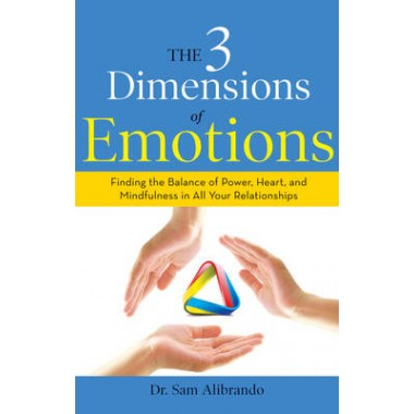 The 3 Dimensions of Emotions :Finding the Balance of Power, Heart, and Mindfulness in All Your Relationships