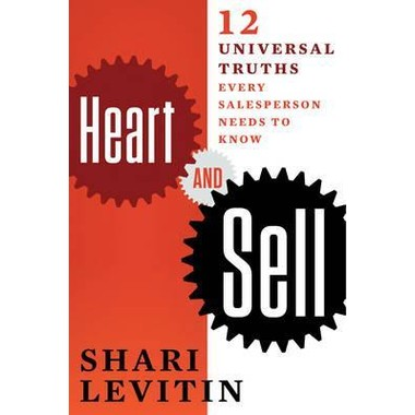 Heart and Sell :10 Universal Truths Every Salesperson Needs to Know