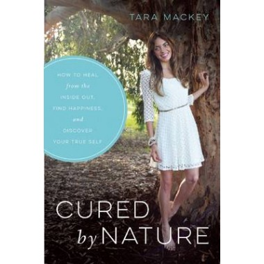 Cured by Nature :How to Heal from the Inside Out, Find Happiness, and Discover Your True Self