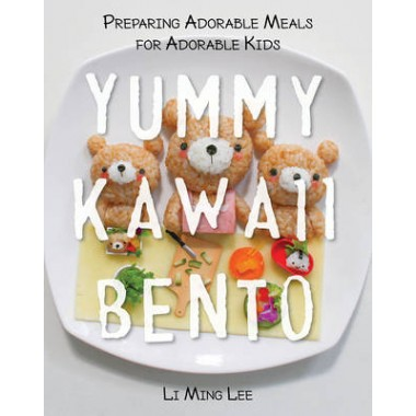 Yummy Kawaii Bento :Preparing Adorable Meals for Adorable Kids