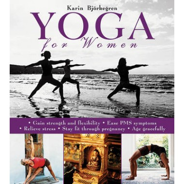 Yoga for Women :Gain Strength and Flexibility, Ease PMS Symptoms, Relieve Stress, Stay Fit Through Pregnancy, Age Gracefully