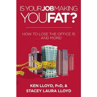 Is Your Job Making You Fat? :How to Lose the Office 15 . . . and More!