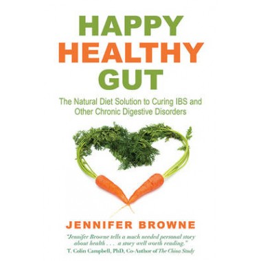 Happy Healthy Gut :The Plant-Based Diet Solution to Curing IBS and Other Chronic Digestive Disorders