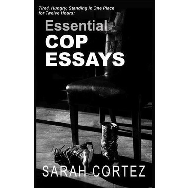 Tired, Hungry, and Standing in One Spot for Twelve Hours :Essential Cop Essays
