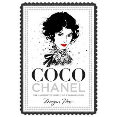 Coco Chanel :The Illustrated World of a Fashion Icon