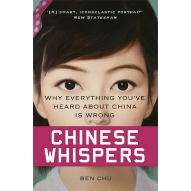 Chinese Whispers :Why Everything You've Heard About China is Wrong