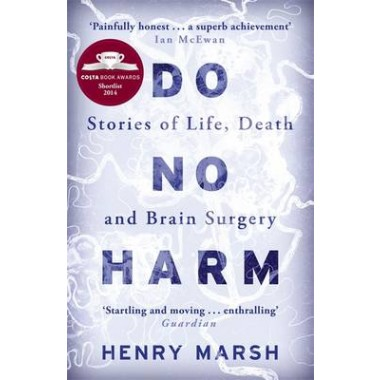 Do No Harm :Stories of Life, Death and Brain Surgery