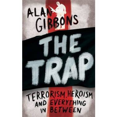 The Trap :terrorism, heroism and everything in between