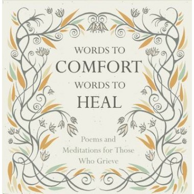Words to Comfort, Words to Heal :Poems and Meditations for those Who Grieve