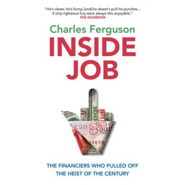 Inside Job :The Financiers Who Pulled off the Heist of the Century