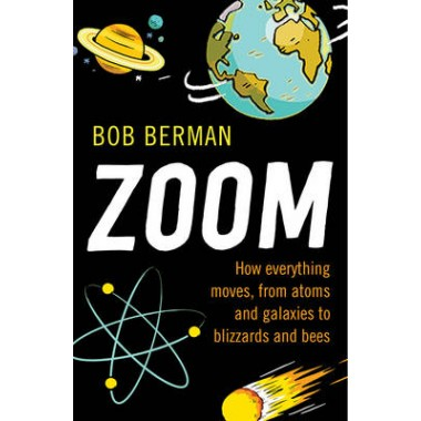 Zoom :How Everything Moves, from Atoms and Galaxies to Blizzards and Bees