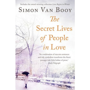 The Secret Lives of People In Love :Includes the award-winning collection Love Begins in Winter
