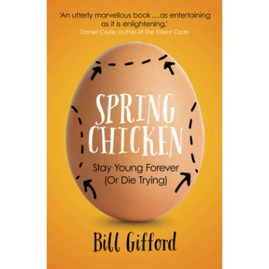 Spring Chicken :Stay Young Forever (or Die Trying)