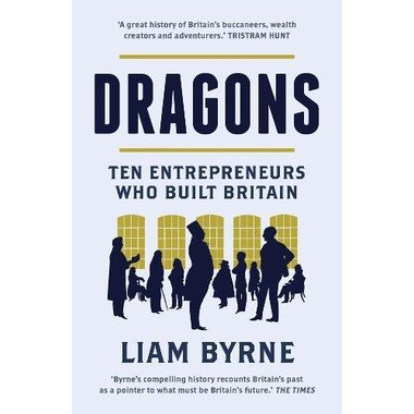 Dragons :Ten Entrepreneurs Who Built Britain