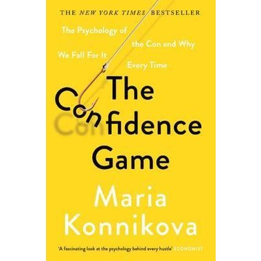 The Confidence Game :The Psychology of the Con and Why We Fall for it Every Time