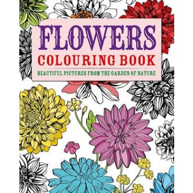 Flowers Colouring Book :Beautiful Pictures from the Garden of Nature