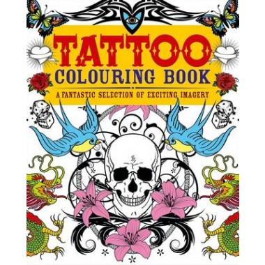Tattoo Colouring Book :A Fantastic Selection of Exciting Imagery