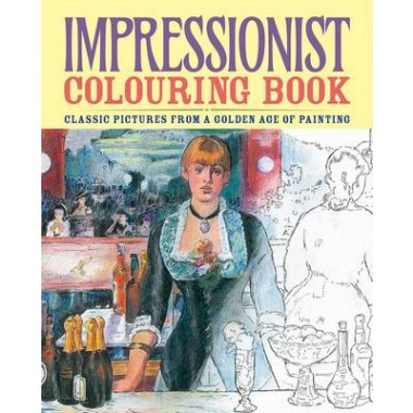 Impressionist Colouring Book :Classic Pictures from a Golden Age of Painting